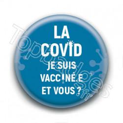 Badge : La Covid, je suis vacciné.e et vous ?