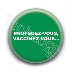 Badge : Protégez-vous, vaccinez-vous...
