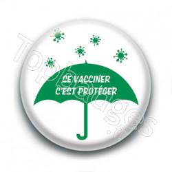 Badge : Se vacciner, c'est protéger