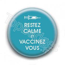 Badge : Restez calme et vaccinez vous