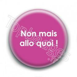 Badge : Non mais allo quoi !