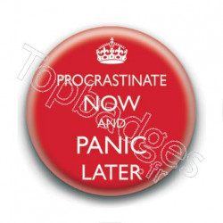 Badge : Procrastinate now and panic later