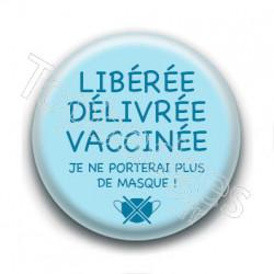 Badge : Libérée, délivrée, vacciné.e