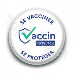 Badge : Se vacciner se protéger, blanc
