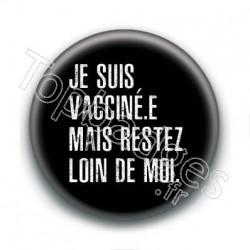 Badge : Je suis vacciné.e mais restez loin de moi