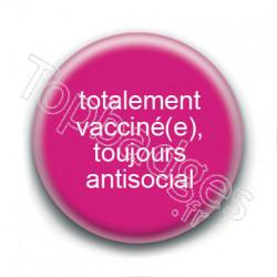 Badge : Totalement vacciné(e), toujours antisocial