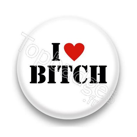 Badge I Love Bitch