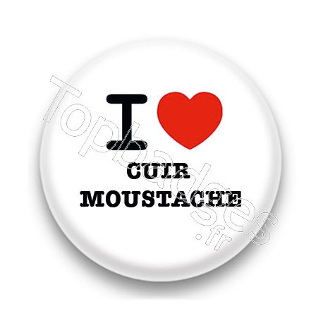 Badge I Love cuir moustache