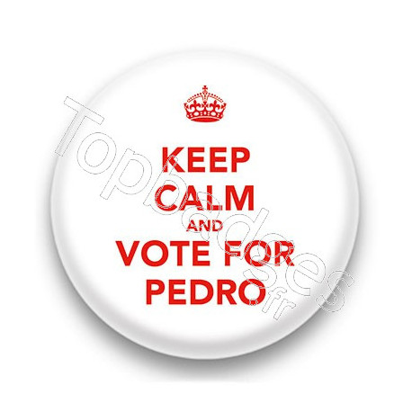 Badge Keep calm and vote for pedro
