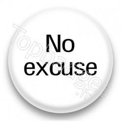 Badge No excuse fond blanc