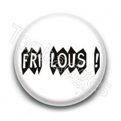 Badge : Fri Lous (frileux) expression bretonne