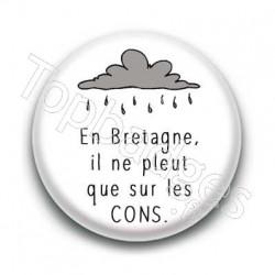 Badge En Bretagne il ne pleut que sur les cons