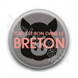 Badge : Tout est bon dans le breton