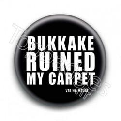 Badge : Bukkake ruined my carpet