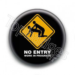 Badge : No entry, work in progress