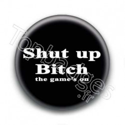 Badge : Shut up bitch the game's on