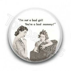 Badge I'm Not A Bad Girl! You're A Bad Mommy! Sur Fond Blanc